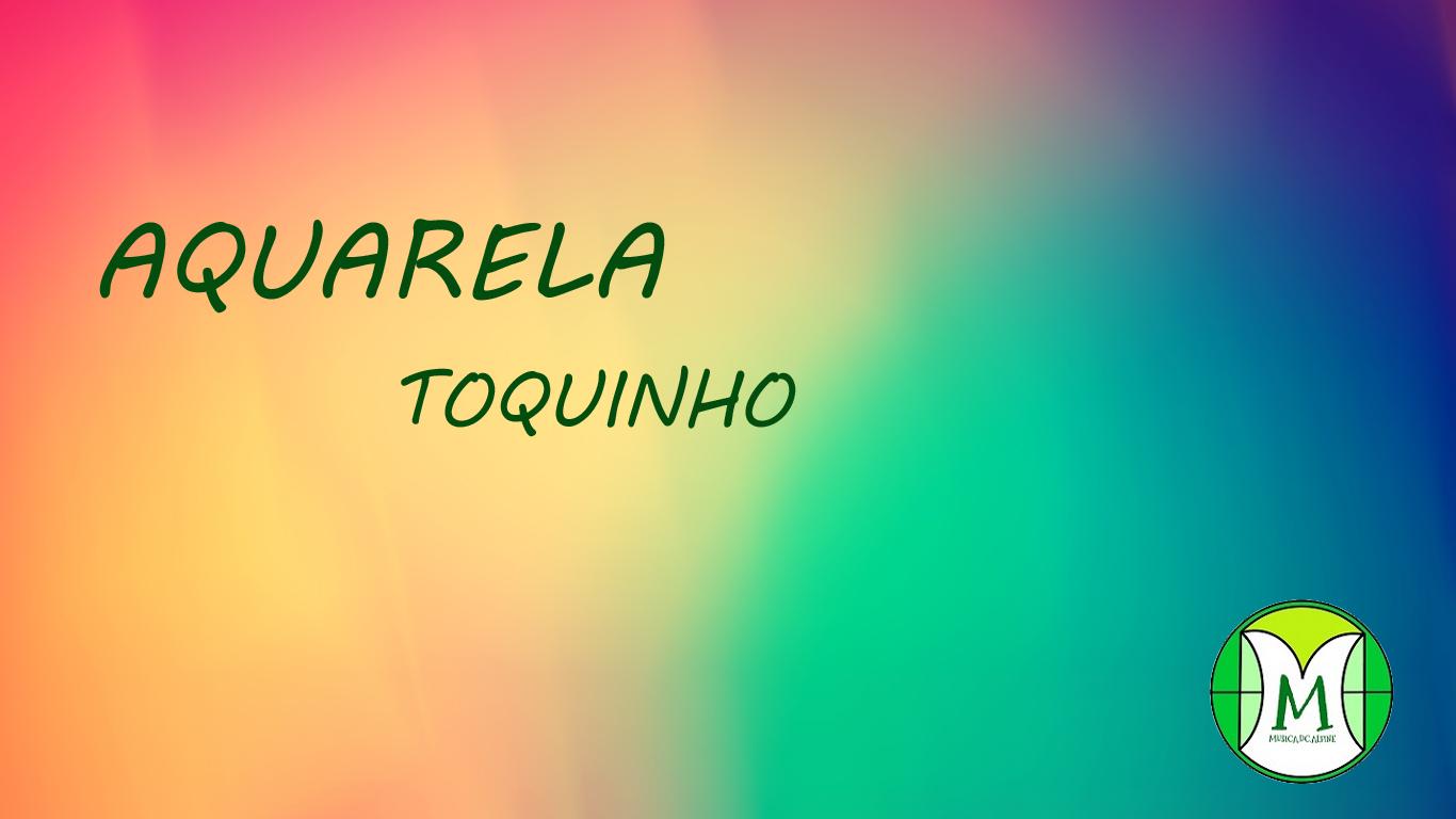 DE TOQUINHO BAIXAR PARA AQUARELA MUSICA