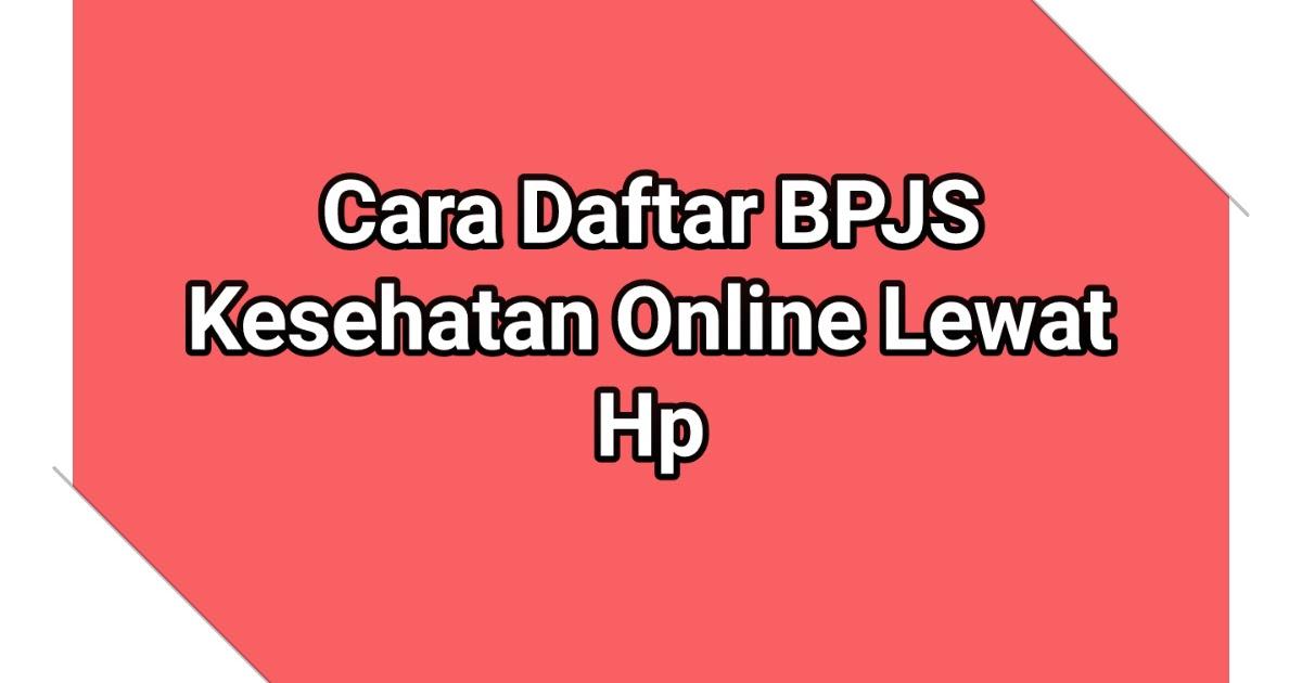 Begini Cara Daftar Bpjs Online Lewat Hp Sabine Blog