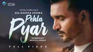 Checkout New Song Pehla Pyar lyrics penned and sung by Gajendra Verma