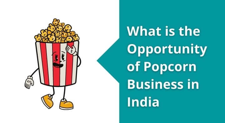 What is the Opportunity of Popcorn Business in India