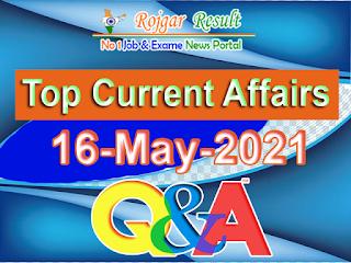 Top Current Affairs 16 May 2021 at Rojgar Result App