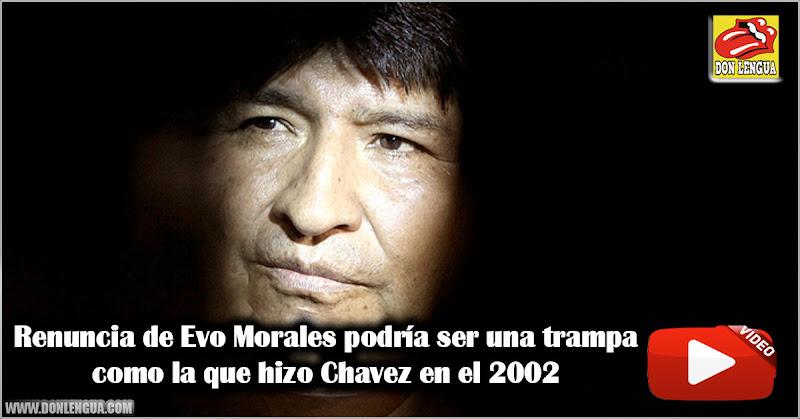 Renuncia de Evo Morales podría ser una trampa como la que hizo Chavez en el 2002
