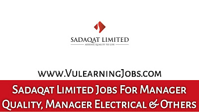 Sadaqat Limited Jobs September 2021 For Social Media Executive, Assistant Manager, Manager Quality, Manager Electrical & Other Latest