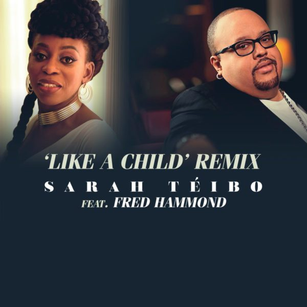 [Video] Sarah Téibo Ft. Fred Hammond – Like A Child Remix