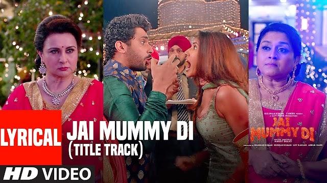 Mummy Nu Pasand Song Lyrics - Jai Mummy Di   मम्मी