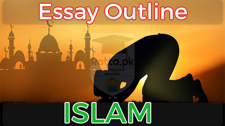 Islam English Essay Outline for CSS, PCS and NTS and Other Tests