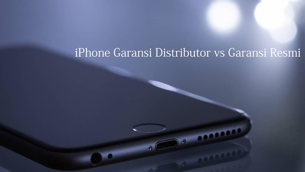 iPhone Garansi Distributor vs Garansi Resmi