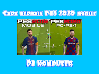 Gambar cara main PES mobile di pc
