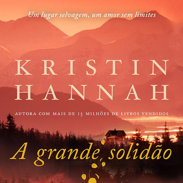 [RESENHA] A Grande Solidão de Kristin Hannah