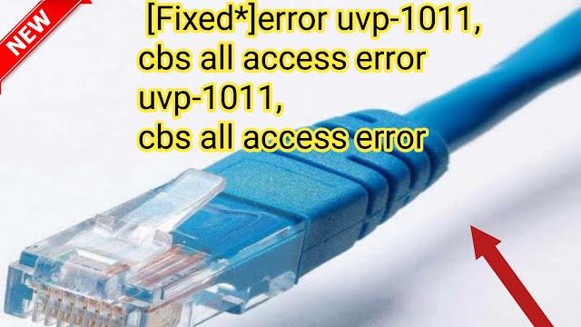 error uvp-1011,  cbs all access error uvp-1011,  cbs all access error, it support