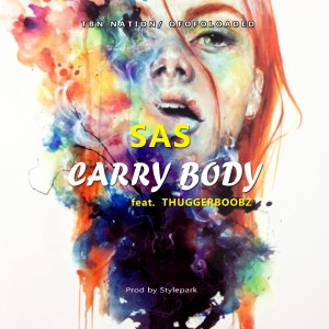 MUSIC : Sas Ft. Thugger Boobz – Carry Body