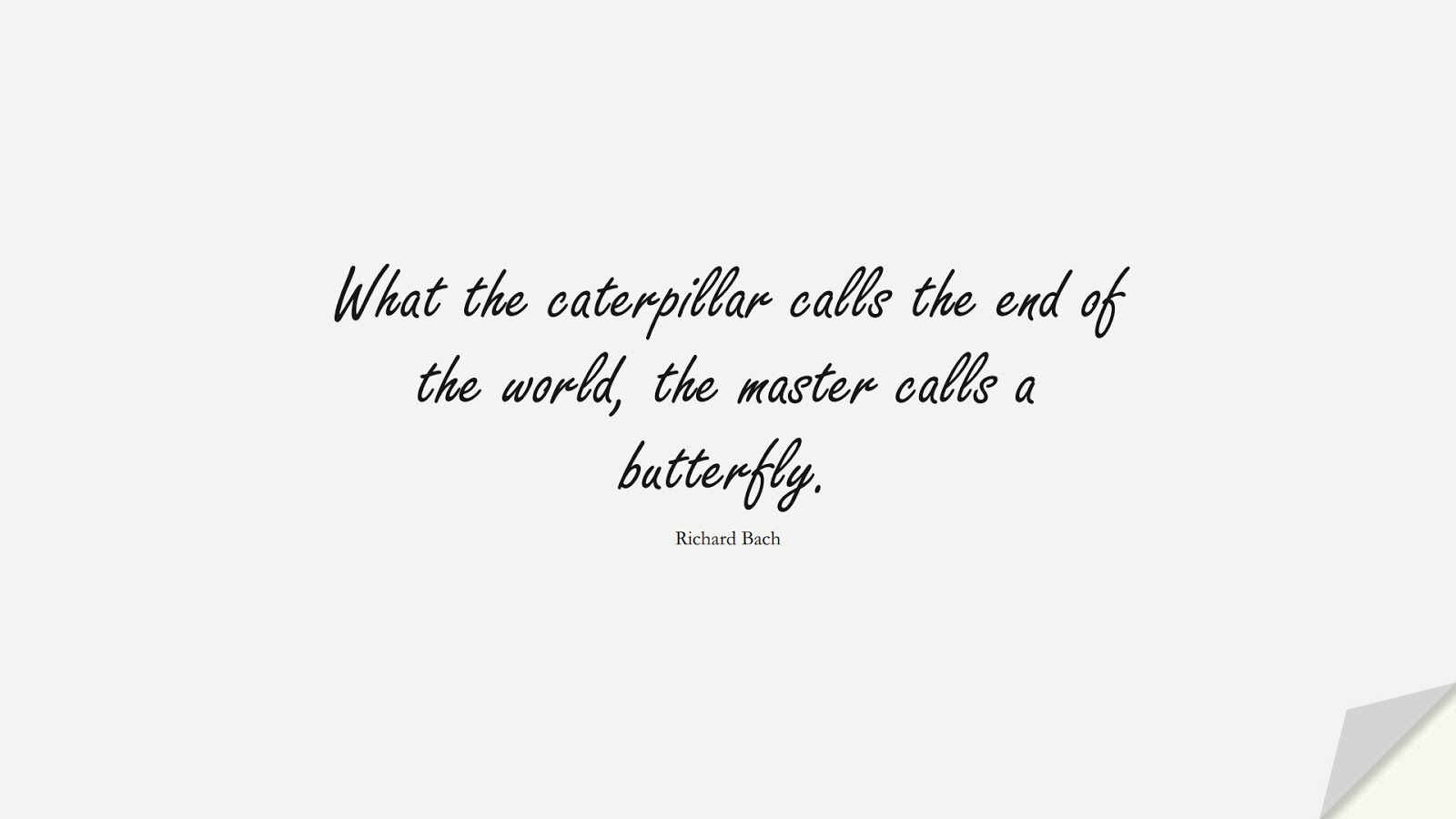 What the caterpillar calls the end of the world, the master calls a butterfly. (Richard Bach);  #ChangeQuotes