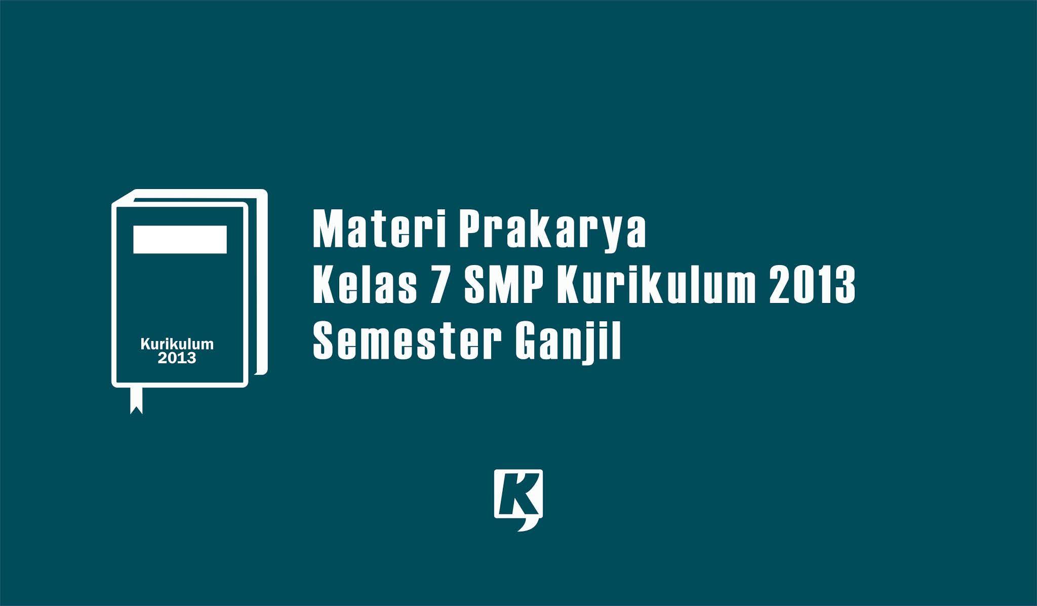 Materi Semester Ganjil: Prakarya Kelas 7 SMP/MTS Kurikulum 2013