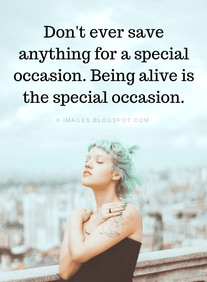 Quotes, Being alive is special Quotes