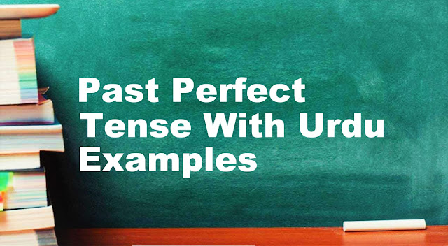 Past Perfect Tense With Urdu/English Examples, Formula & Structure | English Grammar