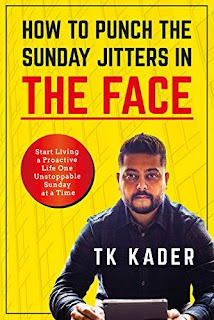 How to Punch the Sunday Jitters in the Face: Start Living a Proactive Life One Unstoppable Sunday at a Time free book promotion TK Kader