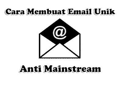 Cara Membuat Email Unik Anti Mainstream