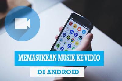Cara Memasukkan Lagu / Musik ke Dalam Vidio Lewat Android