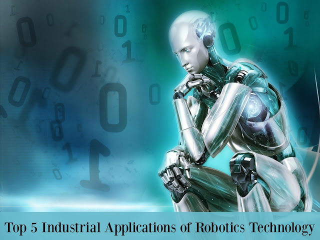 Top 5 Industrial Applications of Robotics Technology