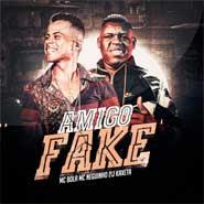Amigo Fake – MC Bola, MC Neguinho do Kaxeta