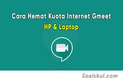 Cara Hemat Kuota Internet Google Meet Agar Lebih Irit di HP dan Laptop