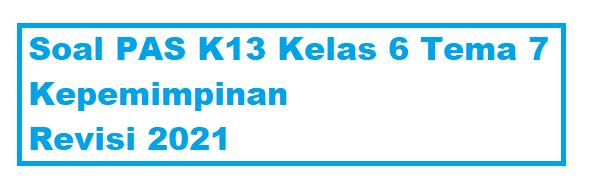 Soal PAS K13 Kelas 6 Tema 7 Kepemimpinan