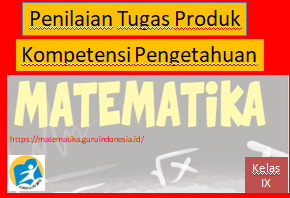Soal dan Rubrik Penilaian Tugas Produk Kompetensi Pengetahuan Matematika Kelas IX