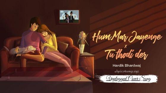 HUM MAR JAYENGE x THODI DER LYRICS - Hardik Bhardwaj | Lyrics4songs.xyz