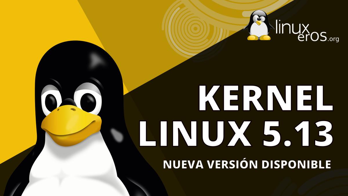 Linux Kernel 5.13 lanzado oficialmente, esto es lo nuevo