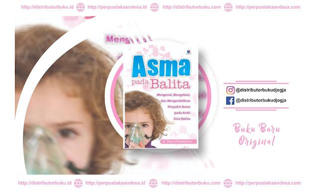 ASMA PADA BALITA: Mengenal, Mengobati dan Mengendalikan Asma pada Anak Usia Balita