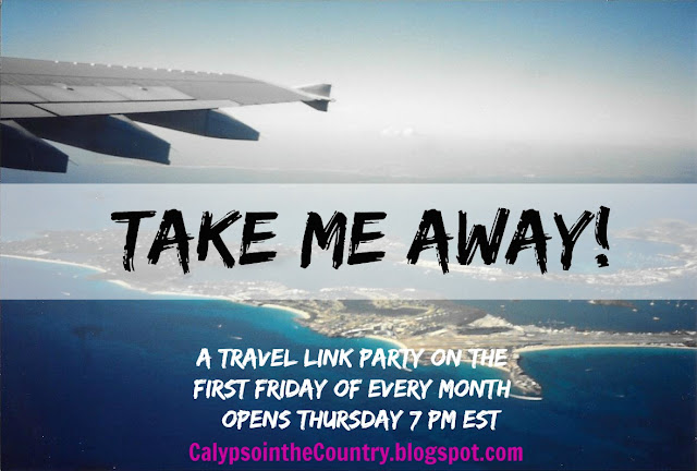 Take Me Away - the travel link party on the first Friday of the month
