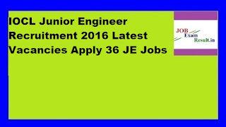 IOCL Junior Engineer Recruitment 2016 Latest Vacancies Apply 36 JE Jobs