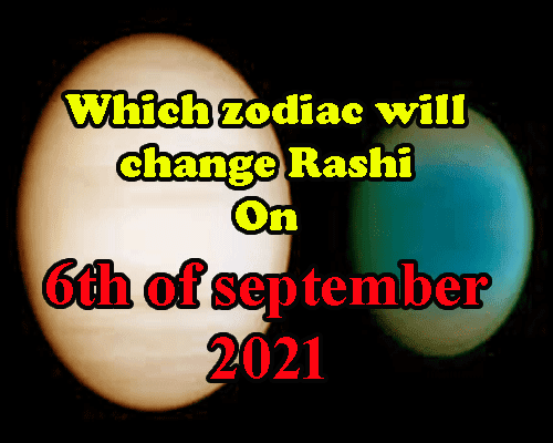 Which planets will change Rashi on 6 september 2021