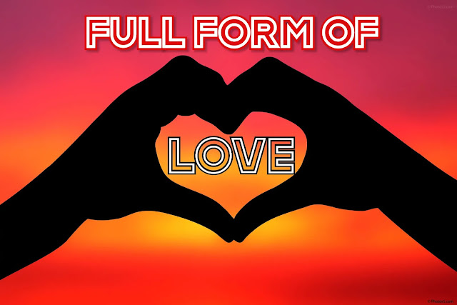 Full form of LOVE. What is Love?