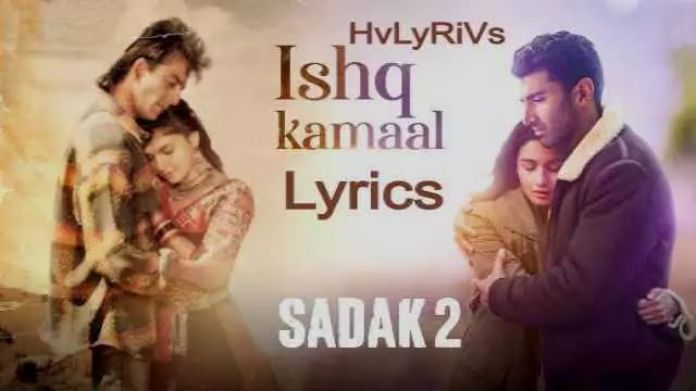 Ishq Kamaal Lyrics, Ishq Kamaal Lyrics in hindi, Ishq Kamaal Lyrics sadak 2, Ishq Kamaal Lyrics in English,