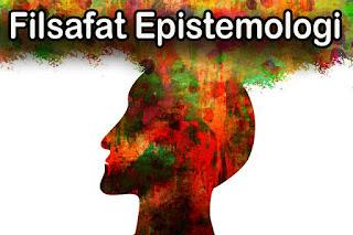 Filsafat Epistemologi dan Aliran-Aliranya