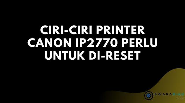 Ciri-ciri printer Canon IP2770 perlu untuk di-reset