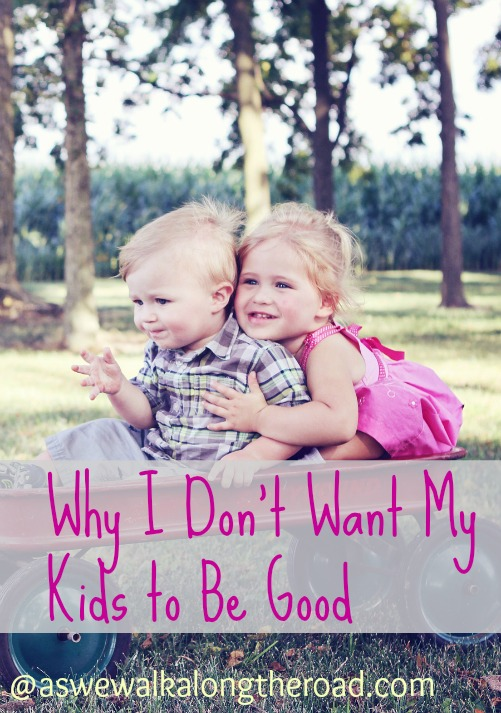 Why I Don't Want My Kids To Be Good