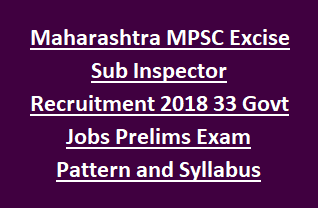Maharashtra MPSC Excise Sub Inspector Recruitment Notification 2018 33 Govt Jobs Prelims Exam Pattern and Syllabus