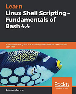 Learn Linux Shell Scripting – Fundamentals of Bash 4.4: A comprehensive guide to automating administrative tasks with the Bash shell