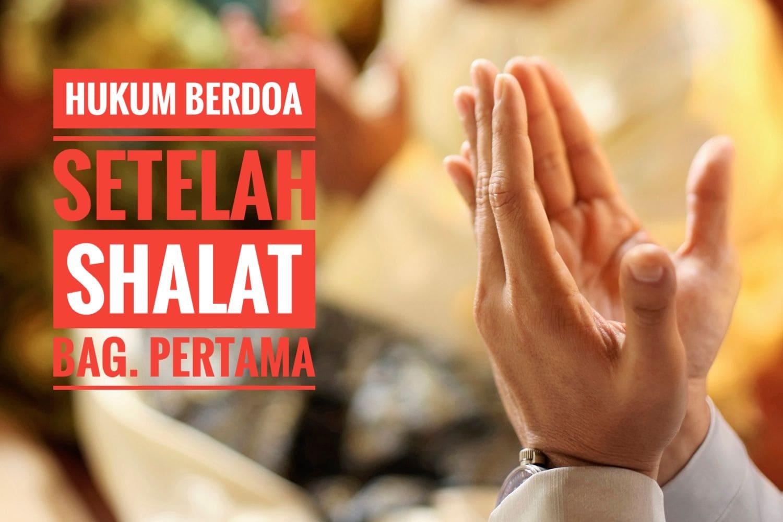 Mengurai Keshohihan Hadits Berdoa Setelah Shalat
