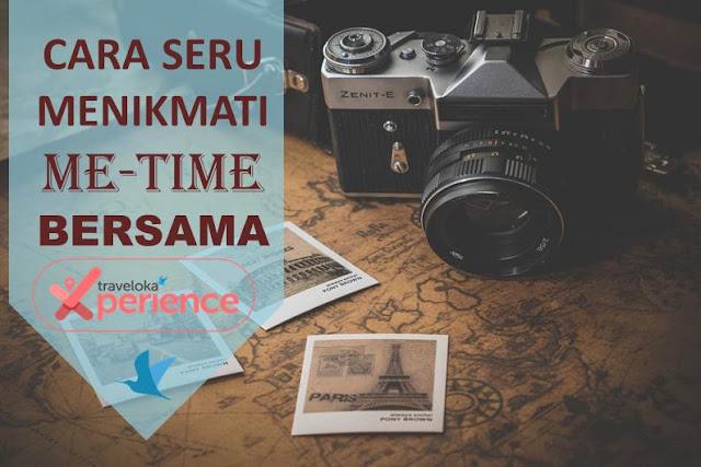 Cara Seru Menikmati Me-Time Bersama Traveloka Xperience - Blog Mas Hendra