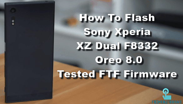 How To Flash Sony Xperia XZ Dual F8332 Oreo 8.0 Tested FTF Firmware