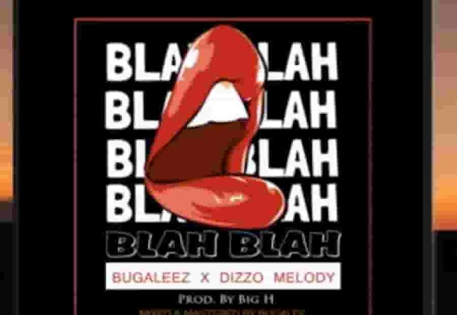 Bugalee ~ Blahblah Ft. Dizzo Melody [DOWNLOAD AUDIO MP3]