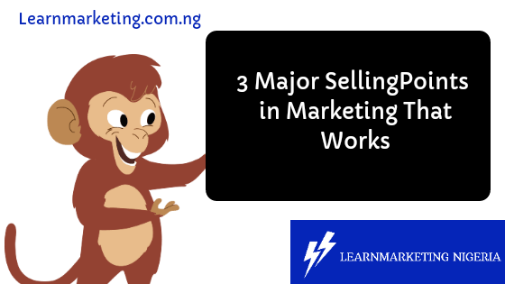 3 Major Selling Points in Marketing That Works