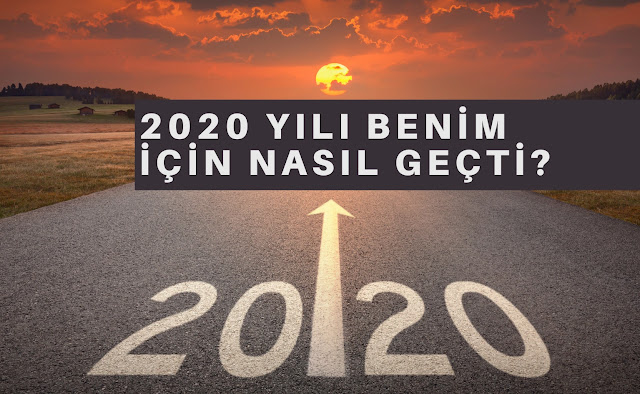 2020 Yılı Benim İçin Nasıl Geçti?