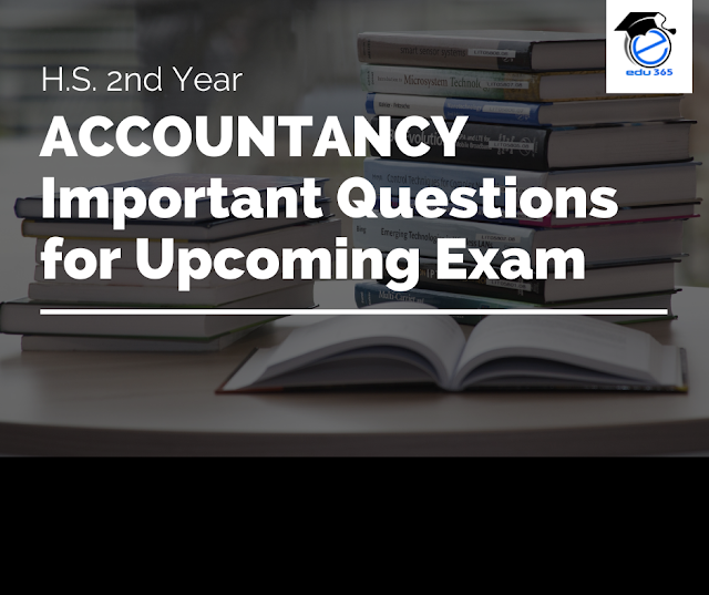 Important Questions on Accountancy H.S. 2nd Year for Upcoming Exam 2021 - myedu365