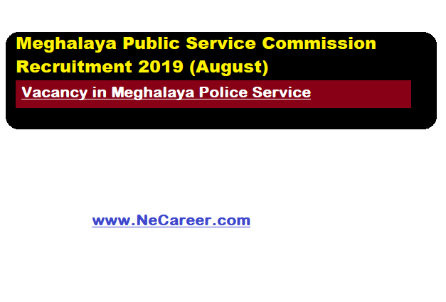 Meghalaya Public Service Commission Recruitment 2019 (August)