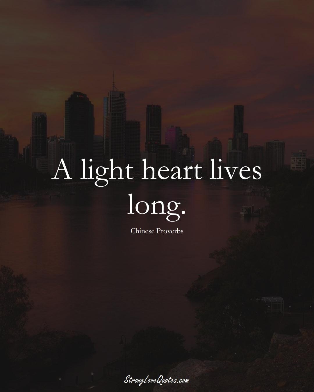 A light heart lives long. (Chinese Sayings);  #AsianSayings