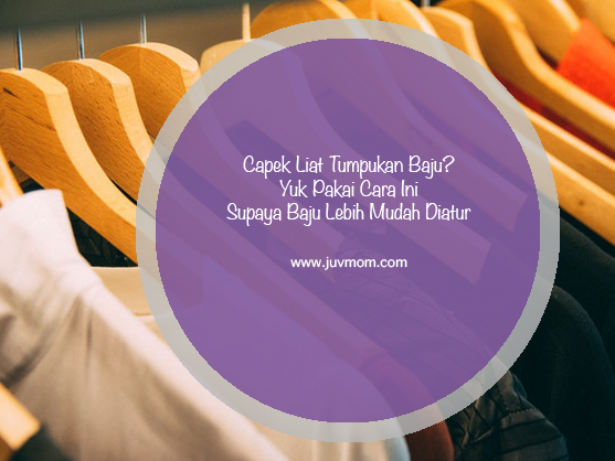 Capek Liat Tumpukan Baju? Yuk Pakai Cara Ini Supaya Baju Lebih Mudah Diatur